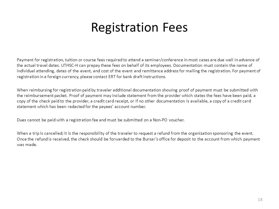 Registration Fees Payment for registration, tuition or course fees required to attend a seminar/conference in most cases are due well in advance of th