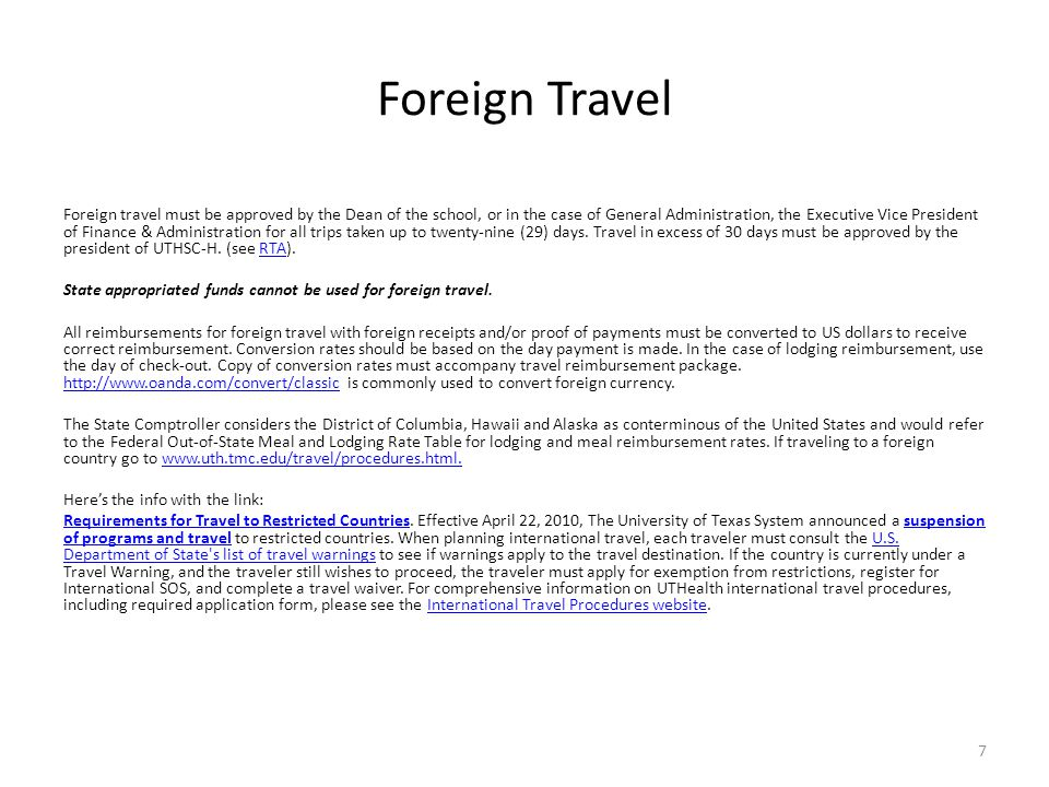 Foreign Travel Foreign travel must be approved by the Dean of the school, or in the case of General Administration, the Executive Vice President of Fi