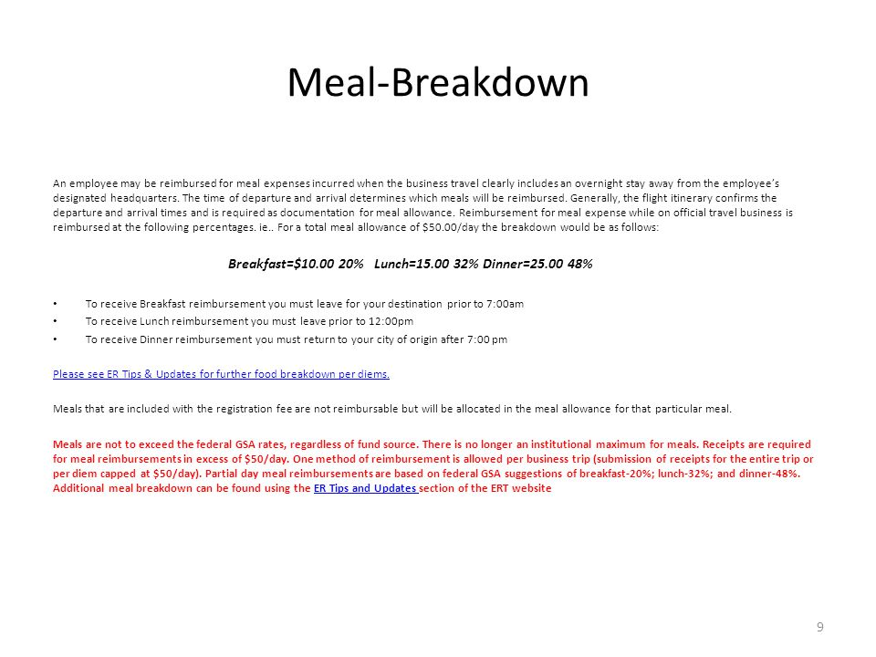 Meal-Breakdown An employee may be reimbursed for meal expenses incurred when the business travel clearly includes an overnight stay away from the empl