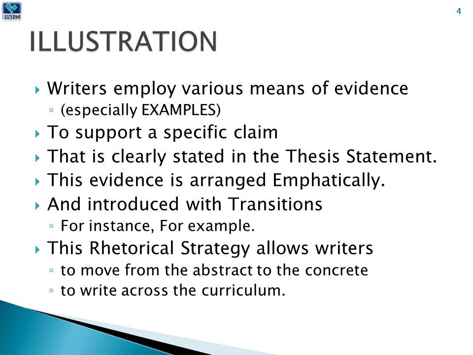  Writers employ various means of evidence ◦ (especially EXAMPLES)  To support a specific claim  That is clearly stated in the Thesis Statement.
