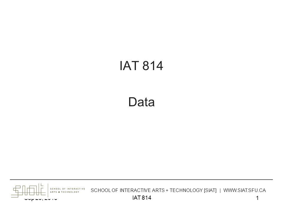 Sep 23, 2013 IAT 814 2 Agenda Data forms and representations Basic representation techniques Multivariate (>3) techniques