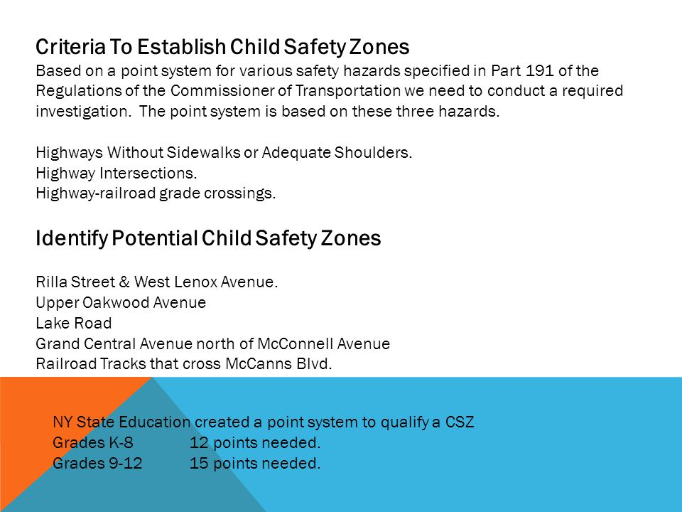 Criteria To Establish Child Safety Zones Based on a point system for various safety hazards specified in Part 191 of the Regulations of the Commissioner of Transportation we need to conduct a required investigation.