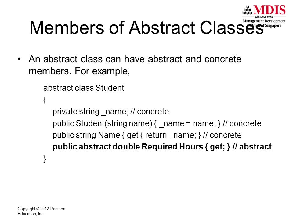 Members of Abstract Classes An abstract class can have abstract and concrete members.