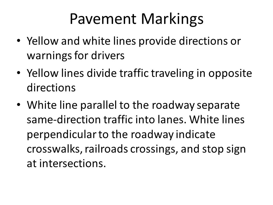 Pavement Markings Yellow and white lines provide directions or warnings for drivers Yellow lines divide traffic traveling in opposite directions White