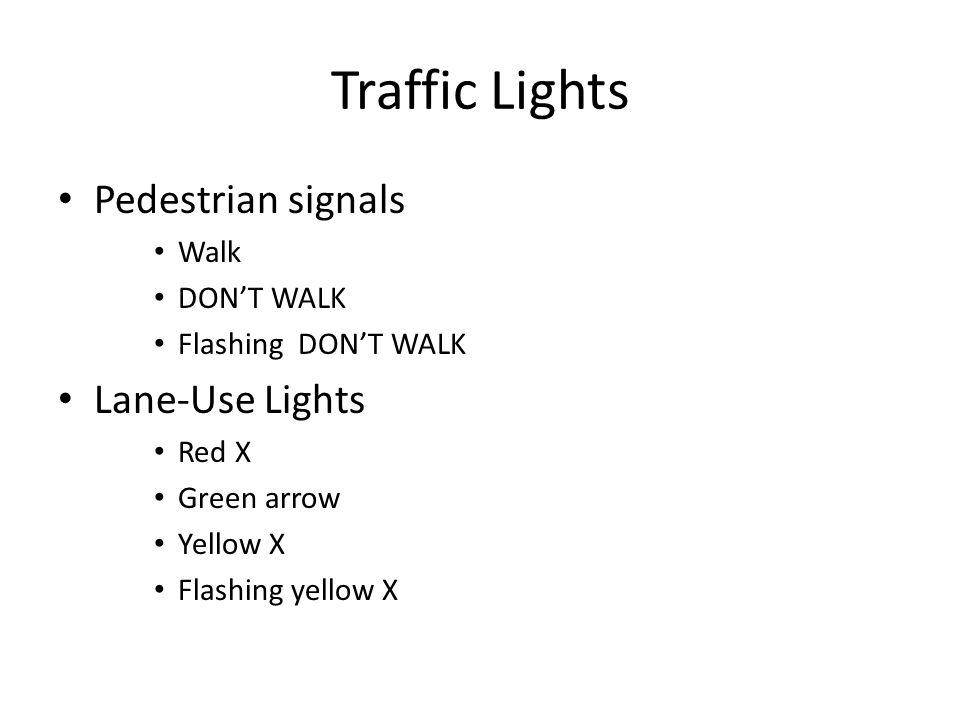 Traffic Lights Pedestrian signals Walk DON'T WALK Flashing DON'T WALK Lane-Use Lights Red X Green arrow Yellow X Flashing yellow X