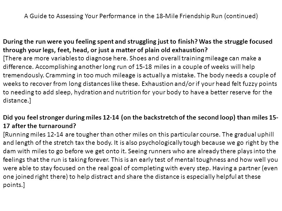 A Guide to Assessing Your Performance in the 18-Mile Friendship Run (continued) During the run were you feeling spent and struggling just to finish.