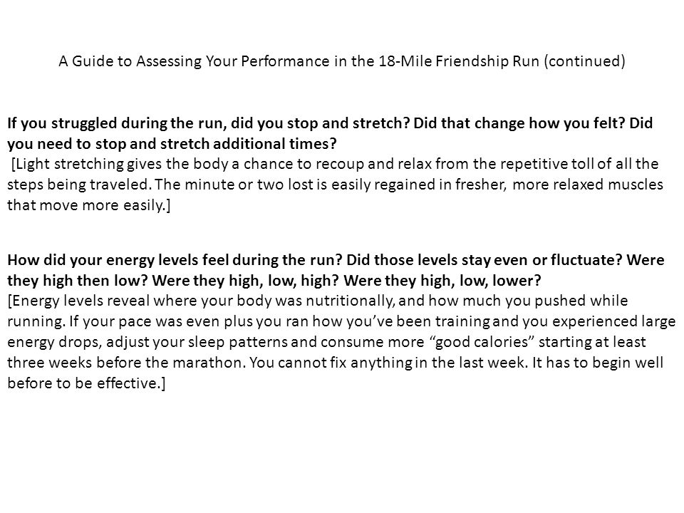 A Guide to Assessing Your Performance in the 18-Mile Friendship Run (continued) If you struggled during the run, did you stop and stretch.