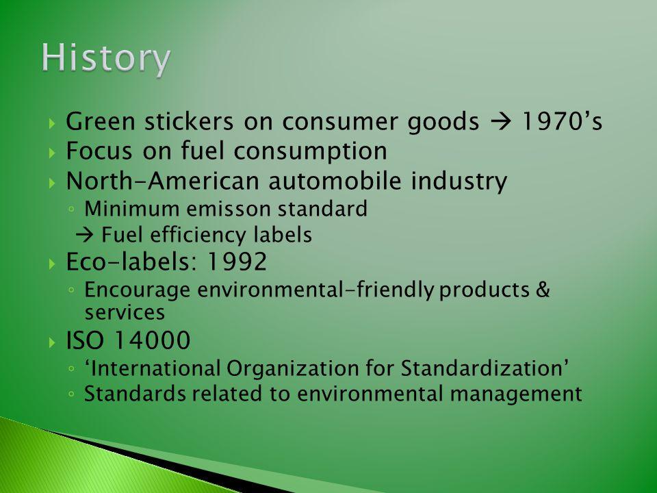  Green stickers on consumer goods  1970's  Focus on fuel consumption  North-American automobile industry ◦ Minimum emisson standard  Fuel efficie