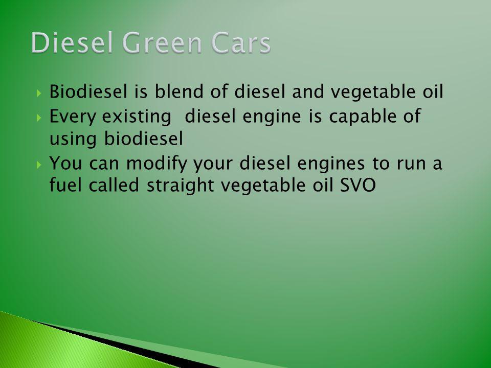  Biodiesel is blend of diesel and vegetable oil  Every existing diesel engine is capable of using biodiesel  You can modify your diesel engines to
