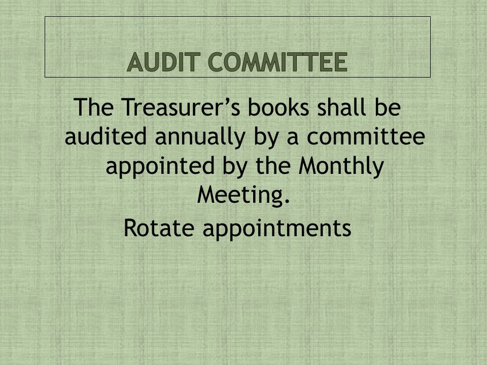 The Treasurer's books shall be audited annually by a committee appointed by the Monthly Meeting.