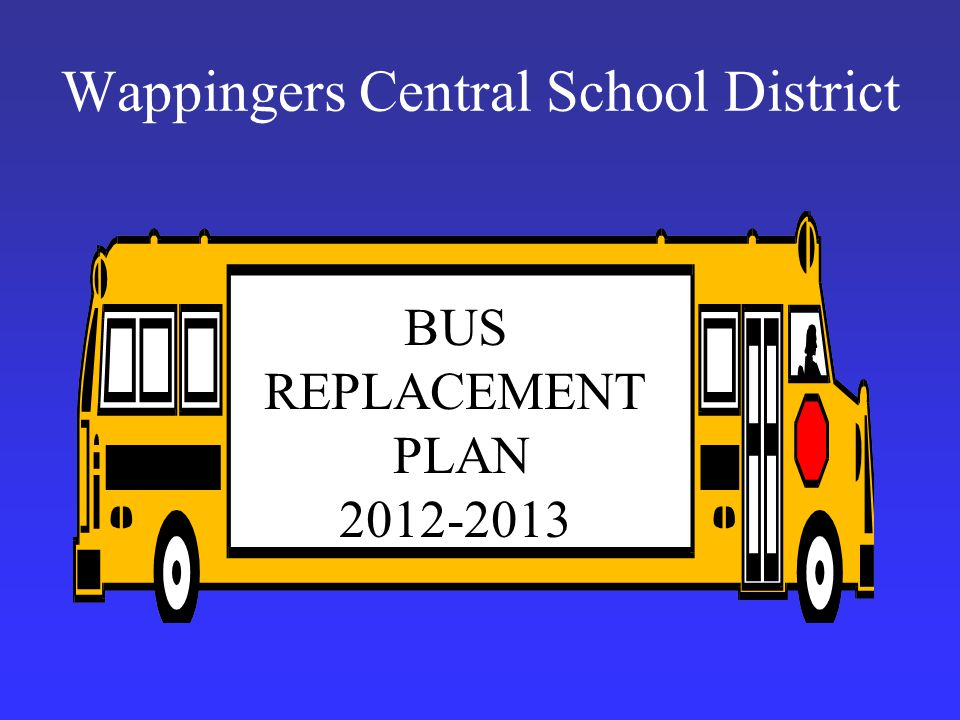Wappingers Central School District BUS REPLACEMENT PLAN 2012-2013