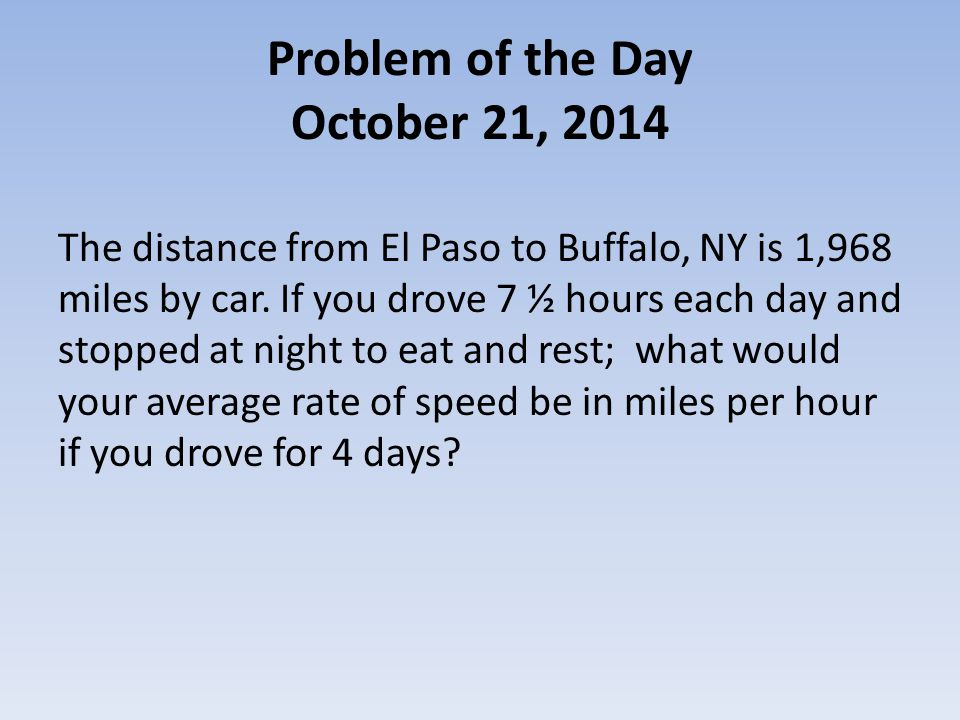 Problem of the Day October 21, 2014 The distance from El Paso to Buffalo, NY is 1,968 miles by car.