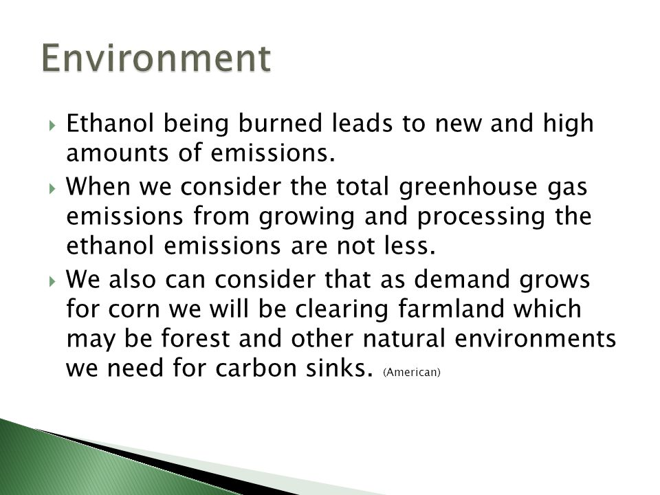  Ethanol being burned leads to new and high amounts of emissions.  When we consider the total greenhouse gas emissions from growing and processing t