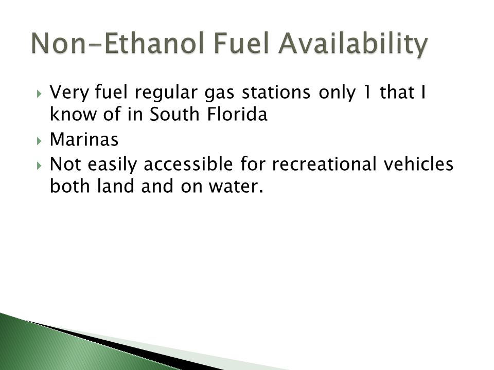  Very fuel regular gas stations only 1 that I know of in South Florida  Marinas  Not easily accessible for recreational vehicles both land and on w