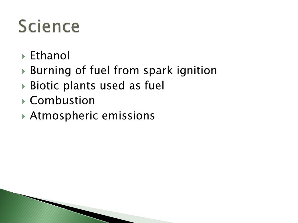  Ethanol  Burning of fuel from spark ignition  Biotic plants used as fuel  Combustion  Atmospheric emissions