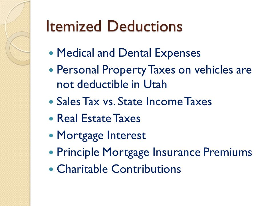 Itemized Deductions Medical and Dental Expenses Personal Property Taxes on vehicles are not deductible in Utah Sales Tax vs. State Income Taxes Real E