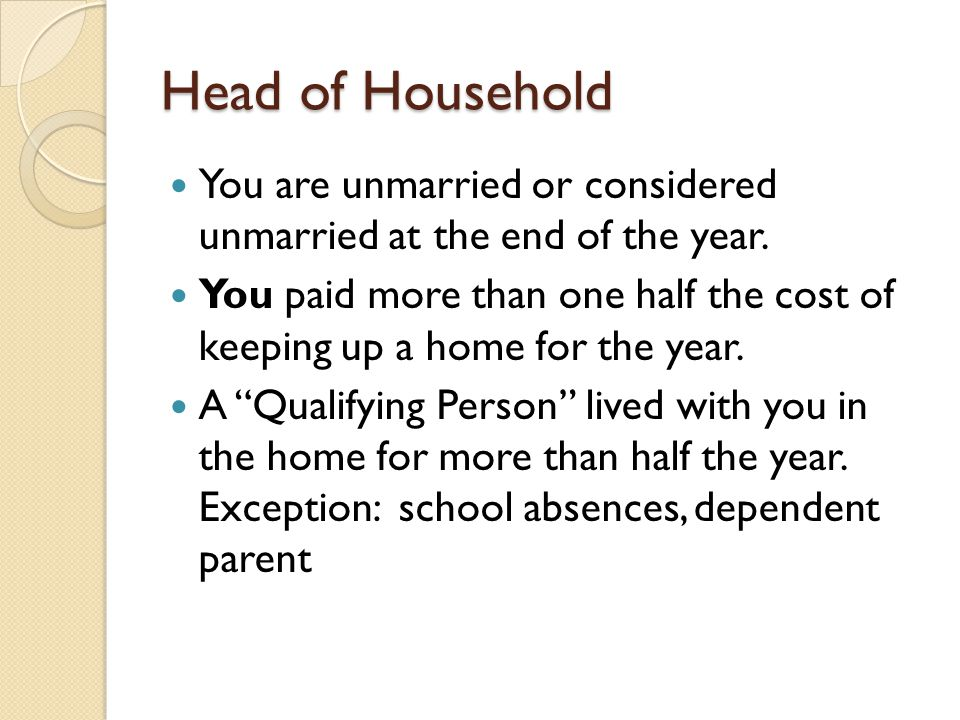 Head of Household You are unmarried or considered unmarried at the end of the year.