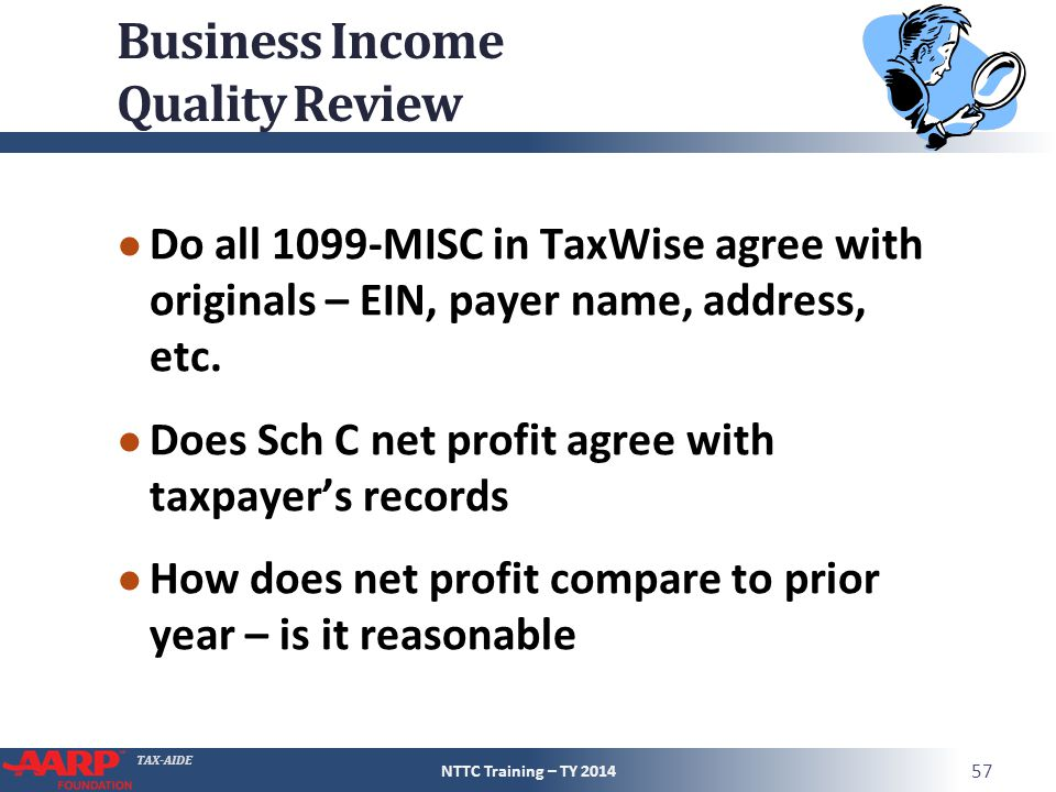 TAX-AIDE Business Income Quality Review ● Do all 1099-MISC in TaxWise agree with originals – EIN, payer name, address, etc.