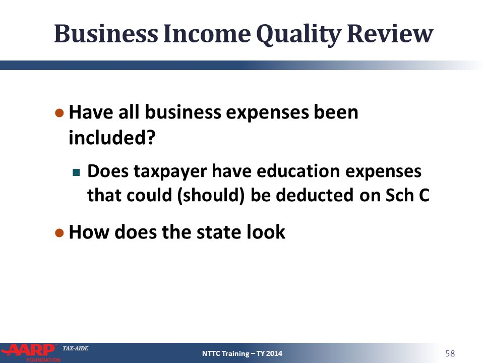TAX-AIDE Business Income Quality Review ● Have all business expenses been included.