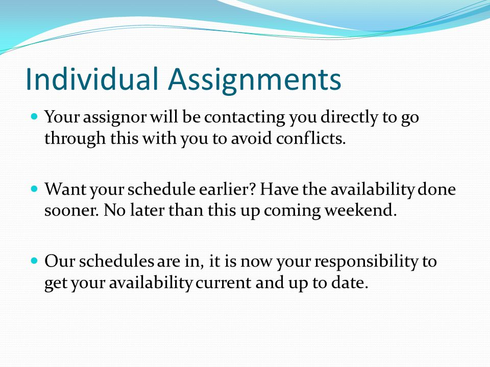 Individual Assignments Your assignor will be contacting you directly to go through this with you to avoid conflicts.