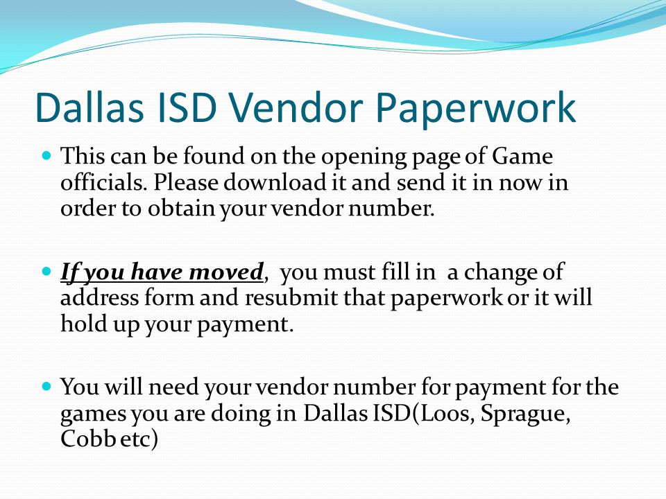 Dallas ISD Vendor Paperwork This can be found on the opening page of Game officials.