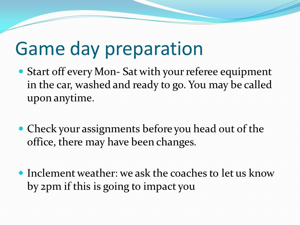 Game day preparation Start off every Mon- Sat with your referee equipment in the car, washed and ready to go.