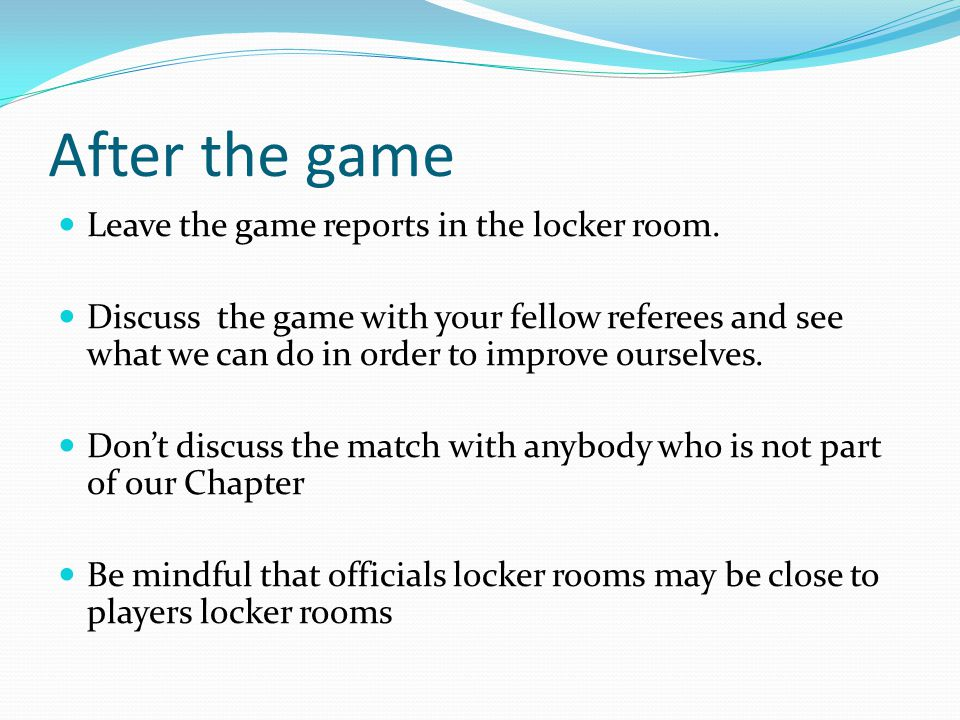 After the game Leave the game reports in the locker room.