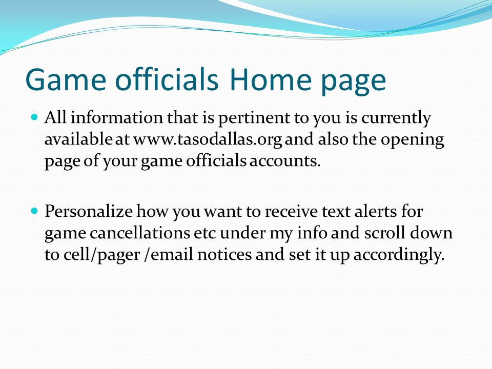 Game officials Home page All information that is pertinent to you is currently available at www.tasodallas.org and also the opening page of your game officials accounts.