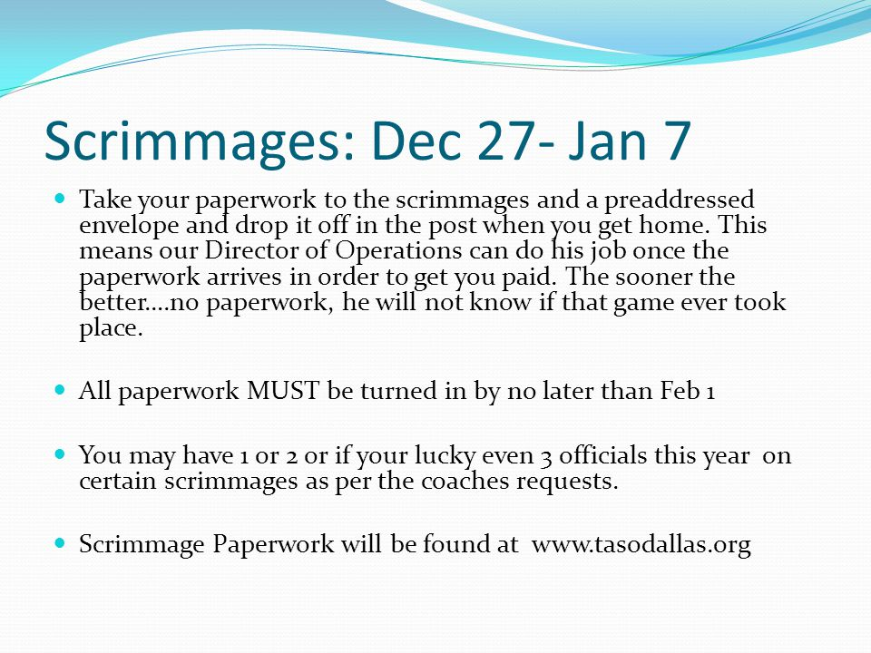 Scrimmages: Dec 27- Jan 7 Take your paperwork to the scrimmages and a preaddressed envelope and drop it off in the post when you get home.