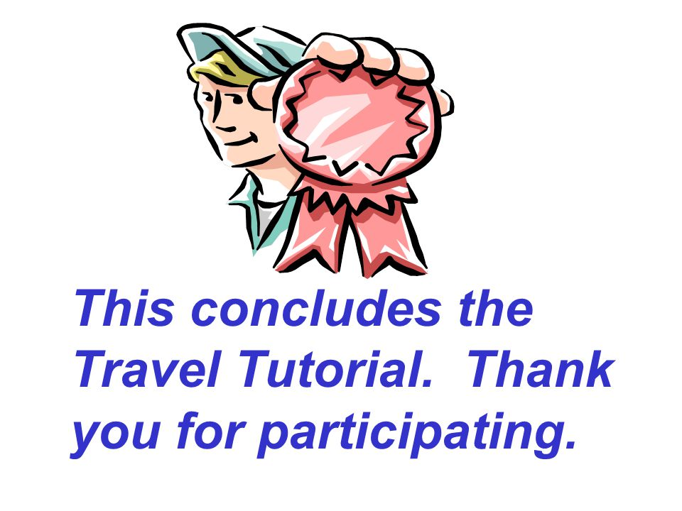 This concludes the Travel Tutorial. Thank you for participating.