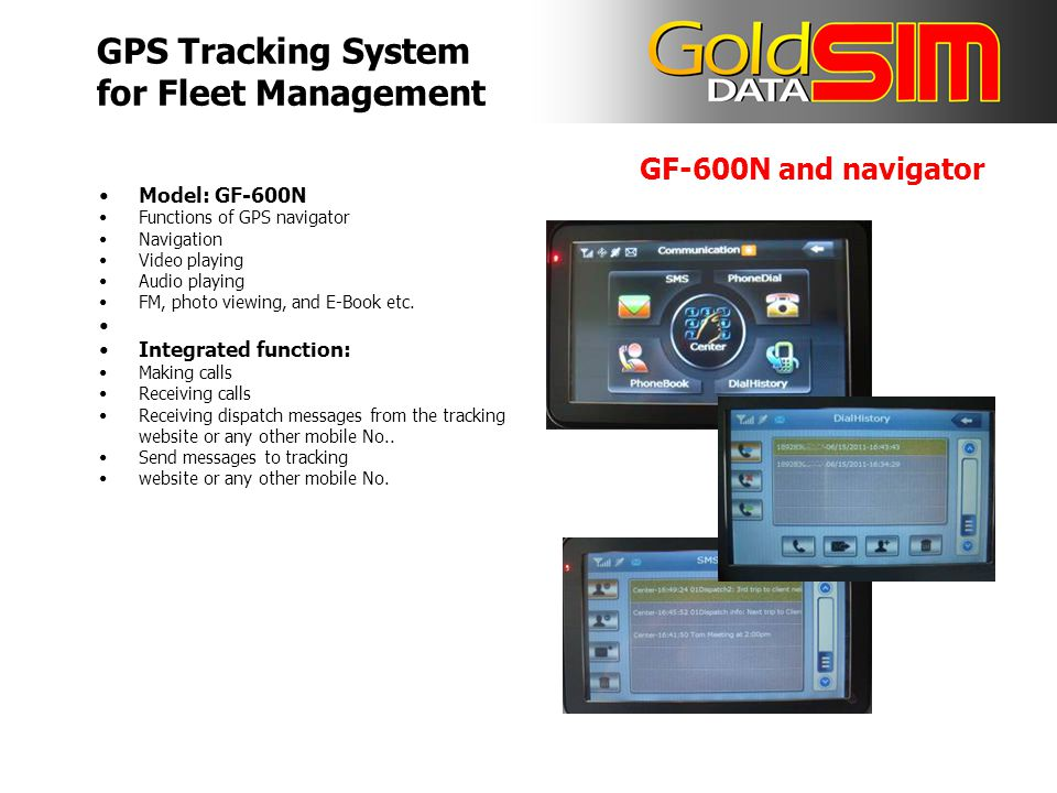 GF-600N and navigator Model: GF-600N Functions of GPS navigator Navigation Video playing Audio playing FM, photo viewing, and E-Book etc.