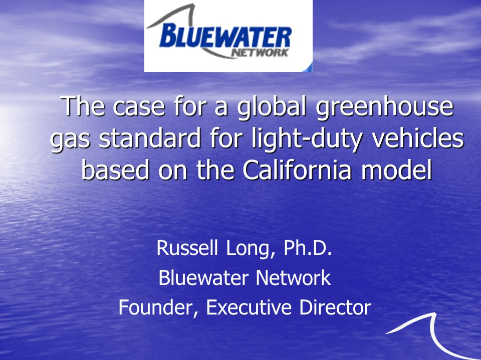 The case for a global greenhouse gas standard for light-duty vehicles based on the California model Russell Long, Ph.D.