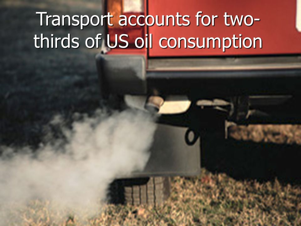 Transport accounts for two- thirds of US oil consumption