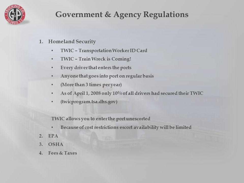 Government & Agency Regulations 1.Homeland Security TWIC – Transportation Worker ID Card TWIC – Train Wreck is Coming.