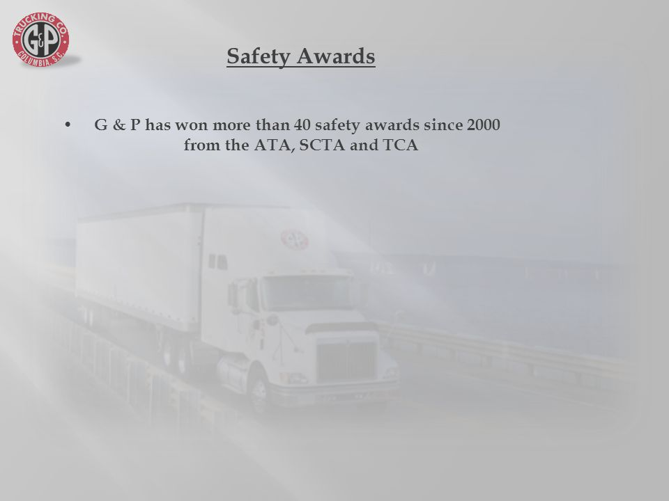 G & P has won more than 40 safety awards since 2000 from the ATA, SCTA and TCA Safety Awards