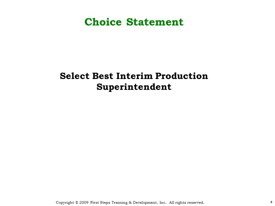 Copyright © 2009 First Steps Training & Development, Inc. All rights reserved. 44 Select Best Interim Production Superintendent Choice Statement