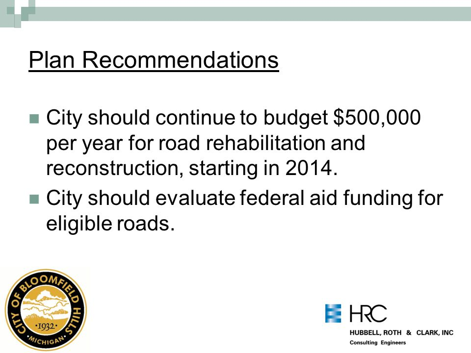 Plan Recommendations City should continue to budget $500,000 per year for road rehabilitation and reconstruction, starting in 2014. City should evalua