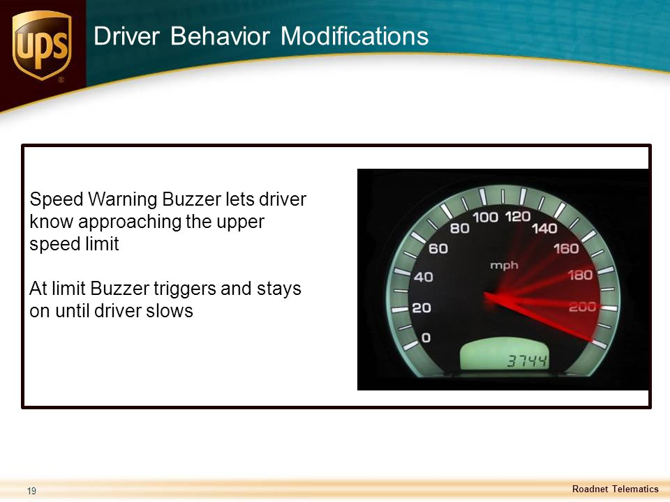 19 Speed Warning Buzzer lets driver know approaching the upper speed limit At limit Buzzer triggers and stays on until driver slows Roadnet Telematics