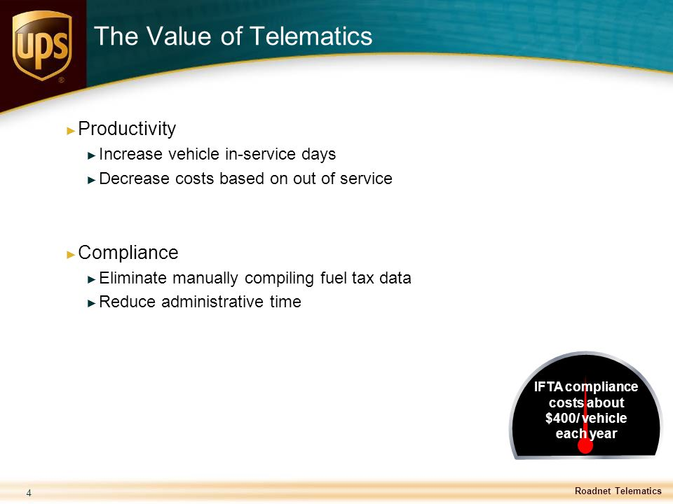 4 IFTA compliance costs about $400/ vehicle each year The Value of Telematics ► Productivity ► Increase vehicle in-service days ► Decrease costs based