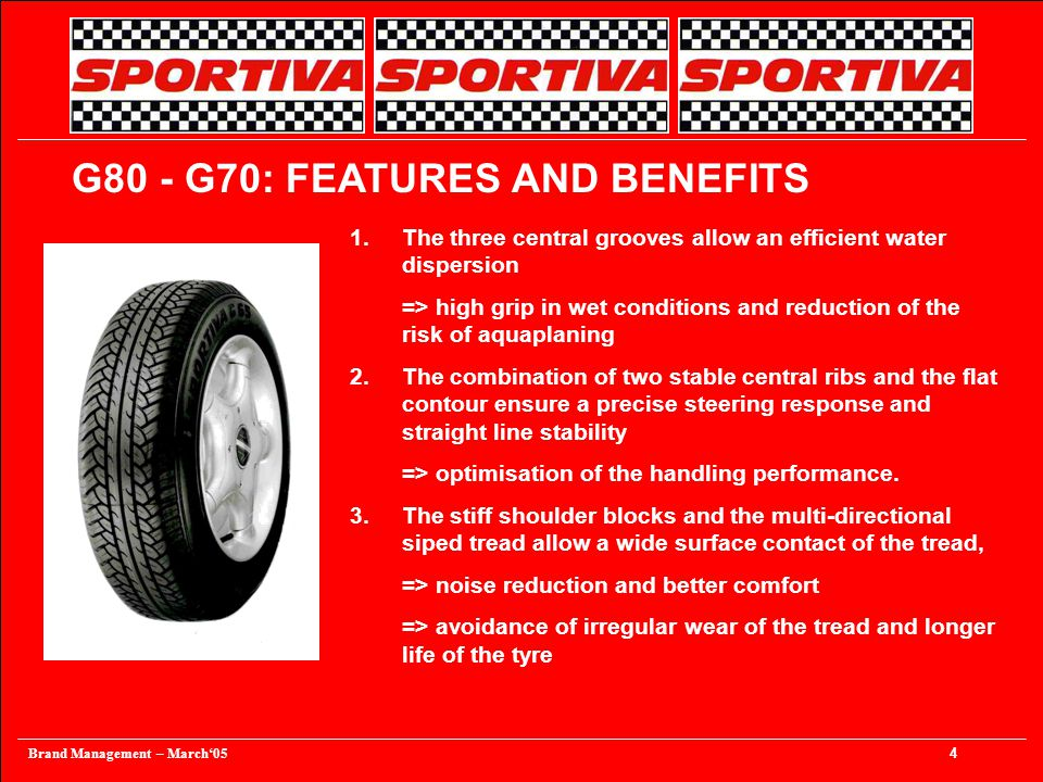 Brand Management – March'05 4 G80 - G70: FEATURES AND BENEFITS 1.The three central grooves allow an efficient water dispersion => high grip in wet con