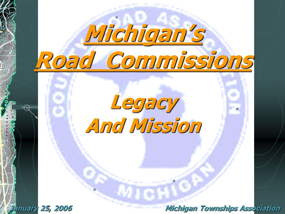 January 25, 2006 Michigan Townships Association 2006 Annual Educational Conference Signs and Signals Winter Maintenance Pothole Patching Crack Sealing Paving Ditching Mowing Gravel Road Maintenance This obligation includes: