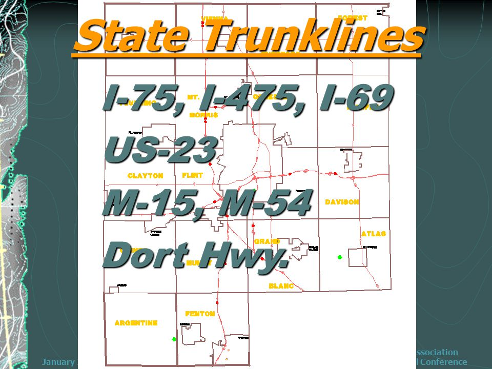 January 25, 2006 Michigan Townships Association 2006 Annual Educational Conference State Trunklines I-75, I-475, I-69 US-23 M-15, M-54 Dort Hwy.