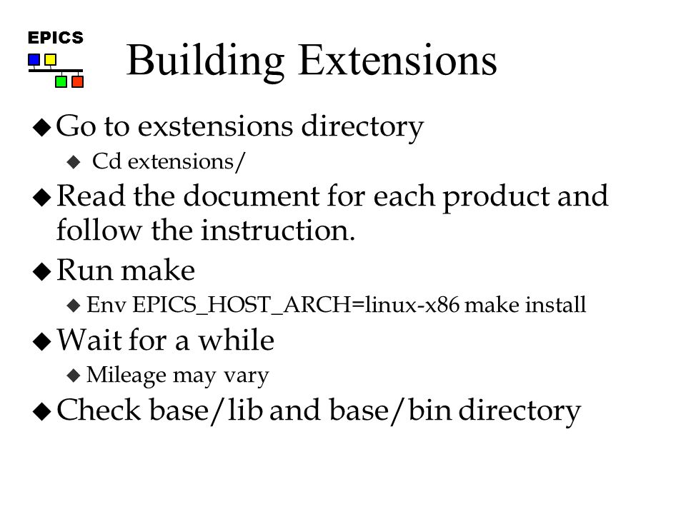 EPICS Building Extensions  Go to exstensions directory  Cd extensions/  Read the document for each product and follow the instruction.