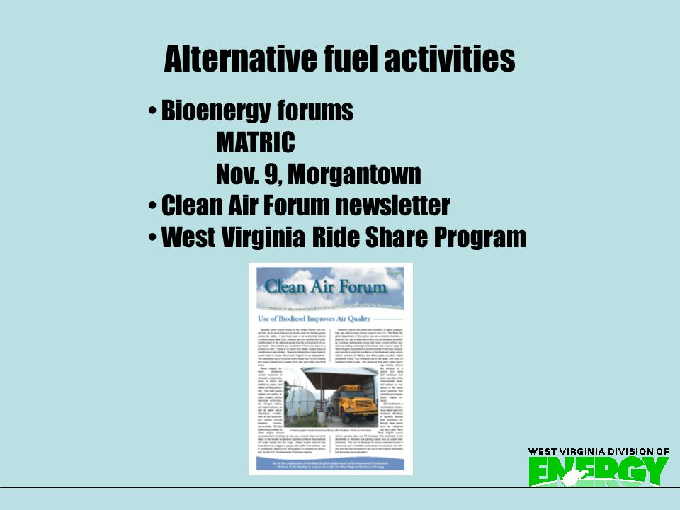 Biofuels Cellulosic ethanol (wood or grasses) Reduce fuel use in state government Campaign for the use of hybrids, high mileage gas and diesel vehicles Promote biodiesel in county school systems Promote public transit use Transportation in energy plan