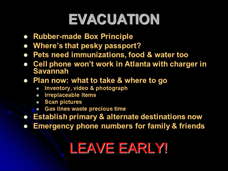EVACUATION Rubber-made Box Principle Where's that pesky passport? Pets need immunizations, food & water too Cell phone won't work in Atlanta with char