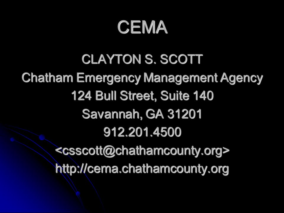 CEMA CLAYTON S. SCOTT Chatham Emergency Management Agency 124 Bull Street, Suite 140 Savannah, GA 31201 912.201.4500<csscott@chathamcounty.org>http://