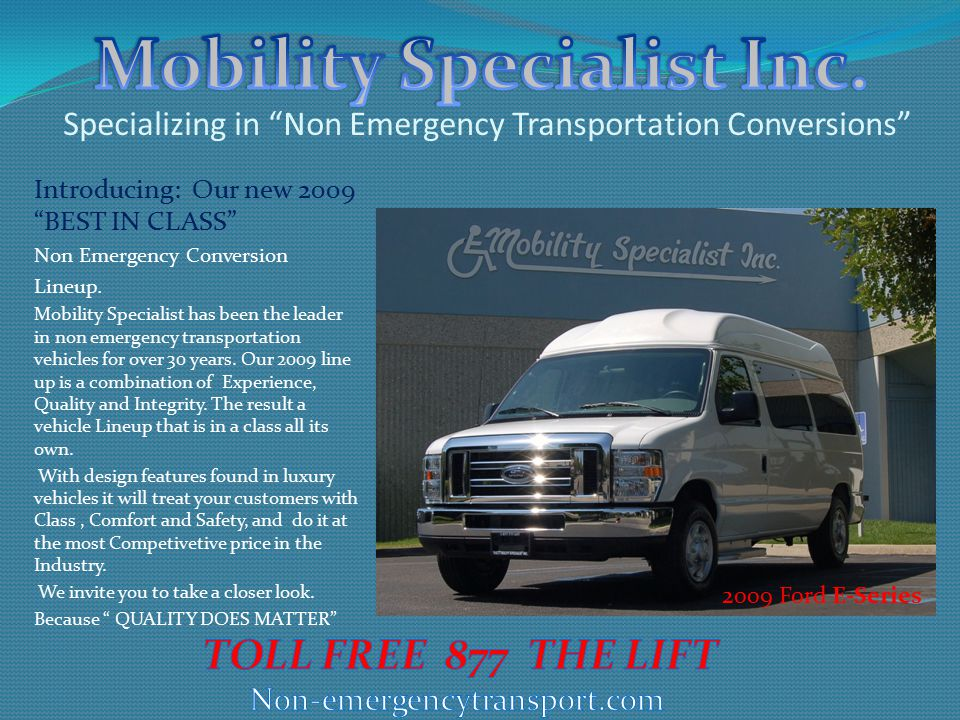 Specializing in Non Emergency Transportation Conversions Introducing: Our new 2009 BEST IN CLASS Non Emergency Conversion Lineup.