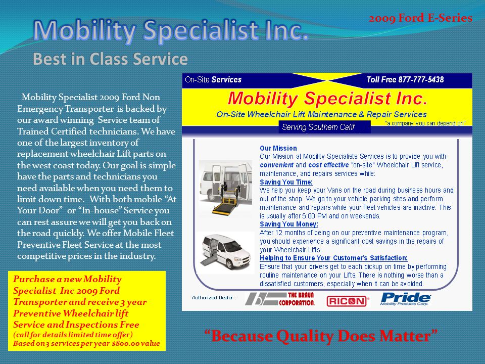 Mobility Specialist 2009 Ford Non Emergency Transporter is backed by our award winning Service team of Trained Certified technicians.