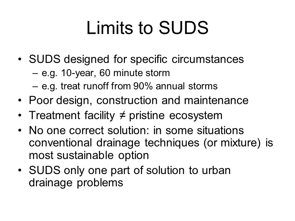 Limits to SUDS SUDS designed for specific circumstances –e.g.