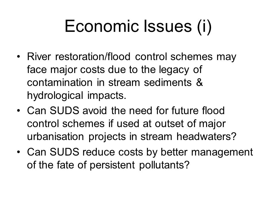 Economic Issues (i) River restoration/flood control schemes may face major costs due to the legacy of contamination in stream sediments & hydrological impacts.